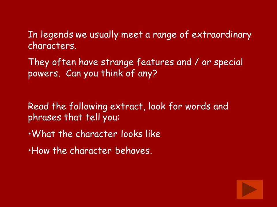 In legends we usually meet a range of extraordinary characters. They often have strange features and / or special powers. Can you think of any? Read t