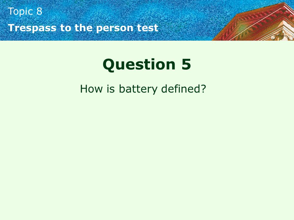 Topic 8 Trespass to the person test Question 5 How is battery defined?