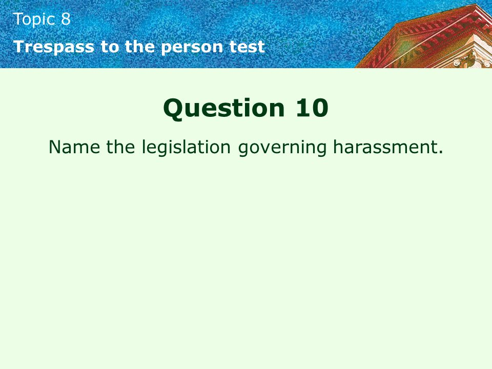 Topic 8 Trespass to the person test Question 10 Name the legislation governing harassment.