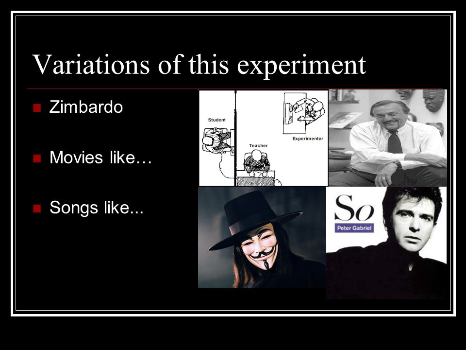 Variations of this experiment Zimbardo Movies like… Songs like...