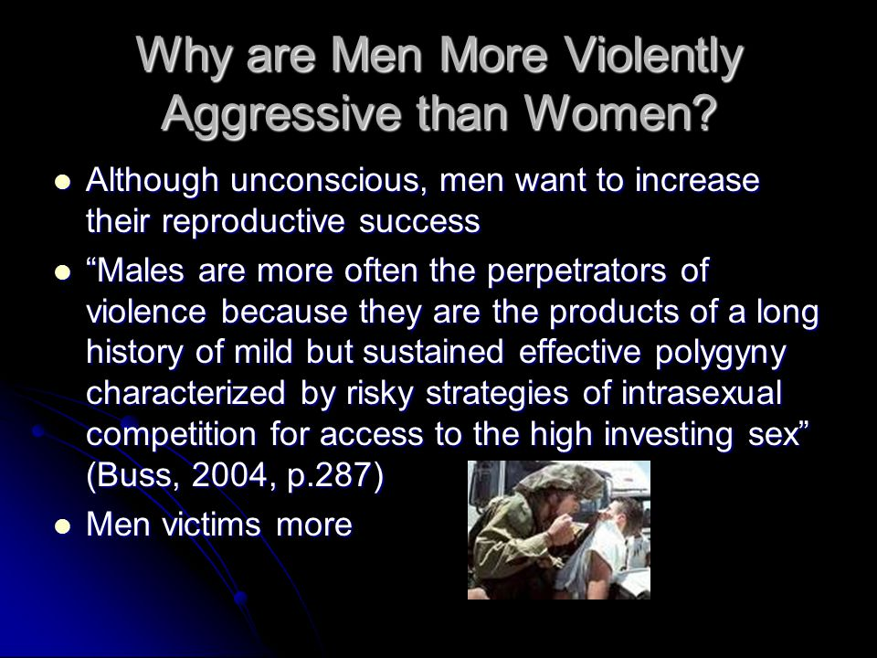 Why are Men More Violently Aggressive than Women.
