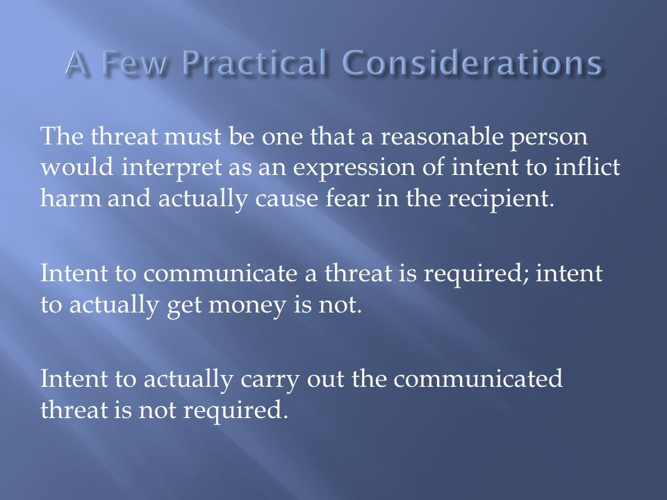 The threat must be one that a reasonable person would interpret as an expression of intent to inflict harm and actually cause fear in the recipient. I