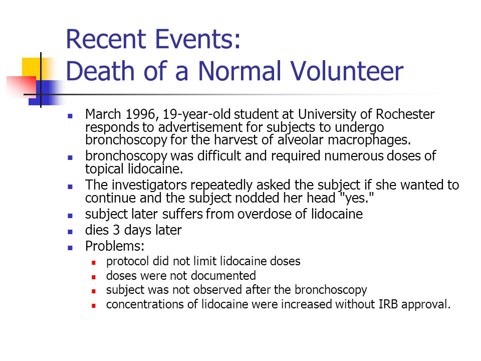 Recent Events: Death of a Normal Volunteer March 1996, 19-year-old student at University of Rochester responds to advertisement for subjects to underg
