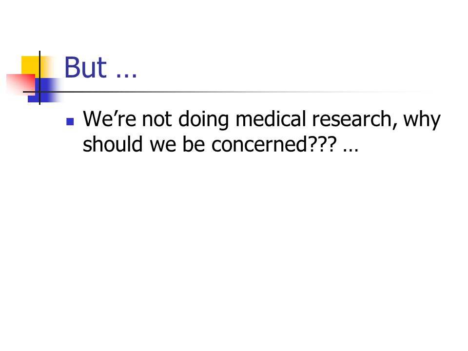 But … We're not doing medical research, why should we be concerned??? …