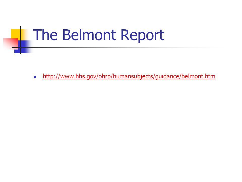 The Belmont Report http://www.hhs.gov/ohrp/humansubjects/guidance/belmont.htm