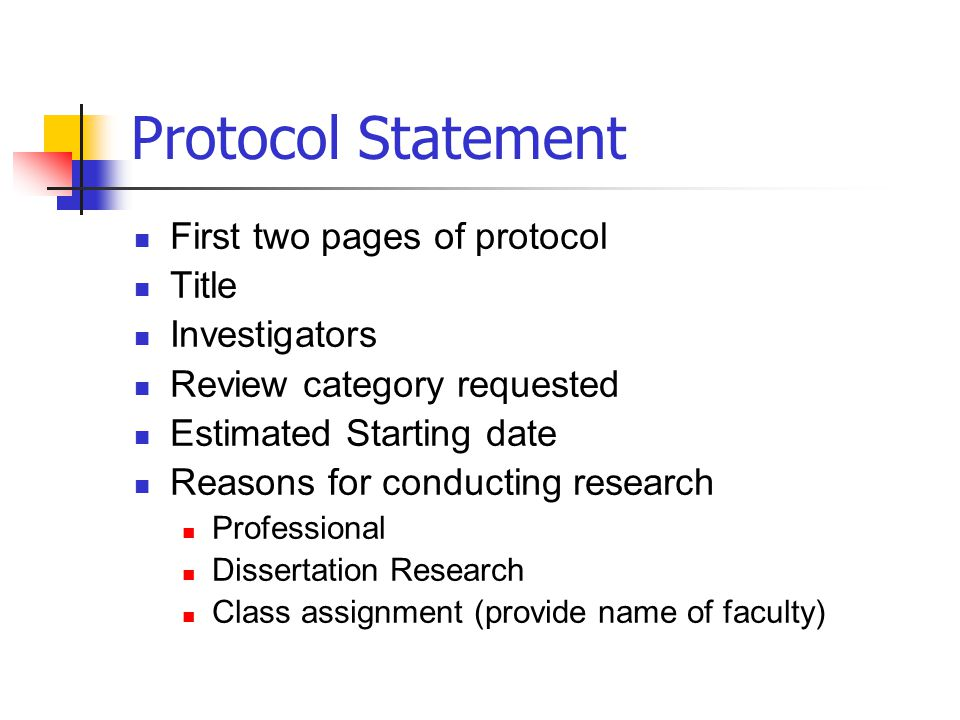 Protocol Statement First two pages of protocol Title Investigators Review category requested Estimated Starting date Reasons for conducting research P