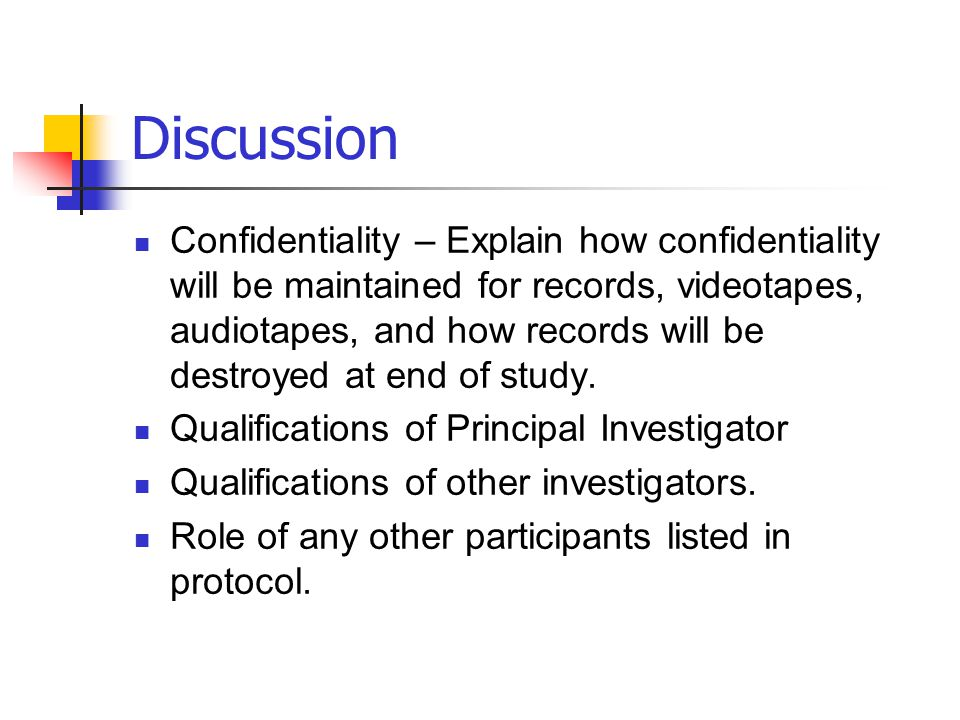 Discussion Confidentiality – Explain how confidentiality will be maintained for records, videotapes, audiotapes, and how records will be destroyed at