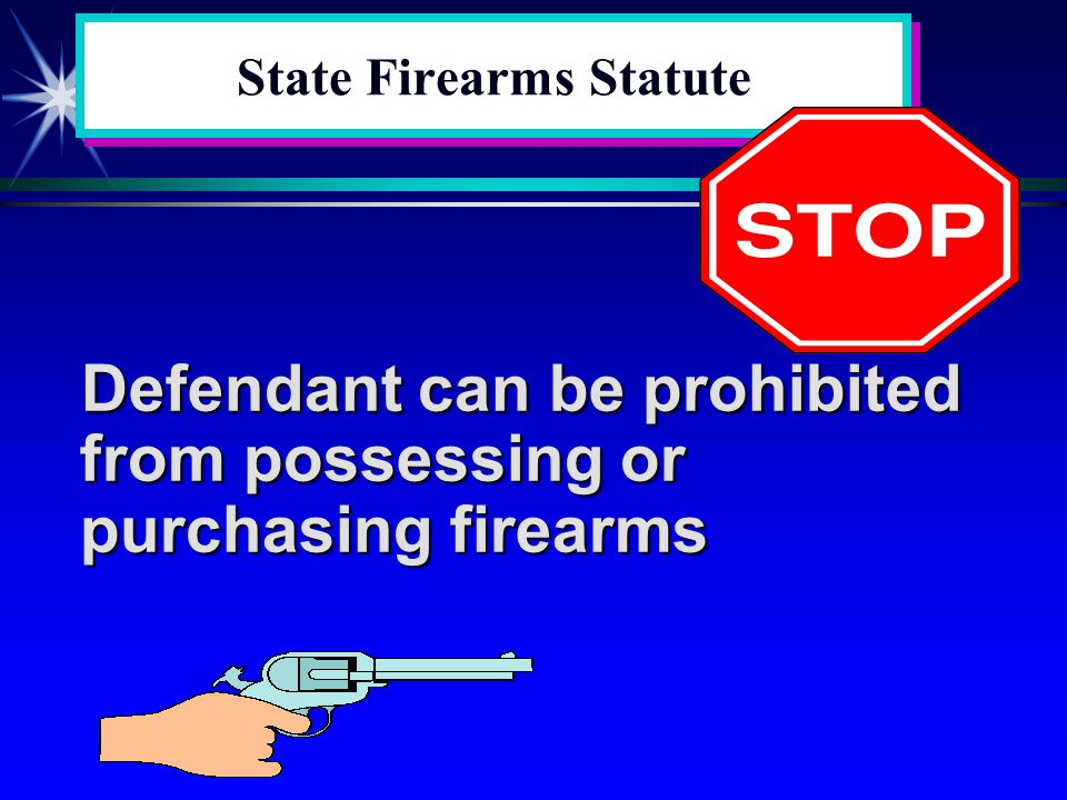 State Firearms Statute Defendant can be prohibited from possessing or purchasing firearms