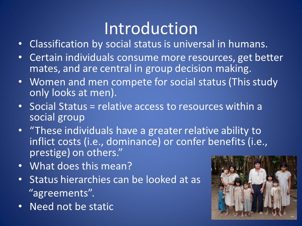 Introduction Classification by social status is universal in humans.