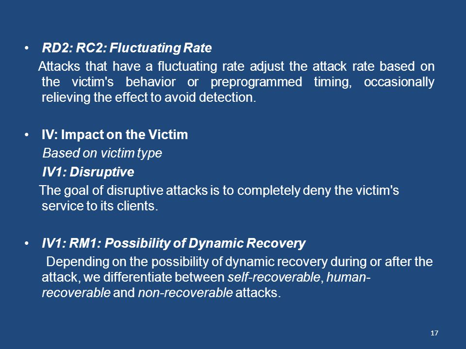 RD2: RC2: Fluctuating Rate Attacks that have a fluctuating rate adjust the attack rate based on the victim s behavior or preprogrammed timing, occasionally relieving the effect to avoid detection.