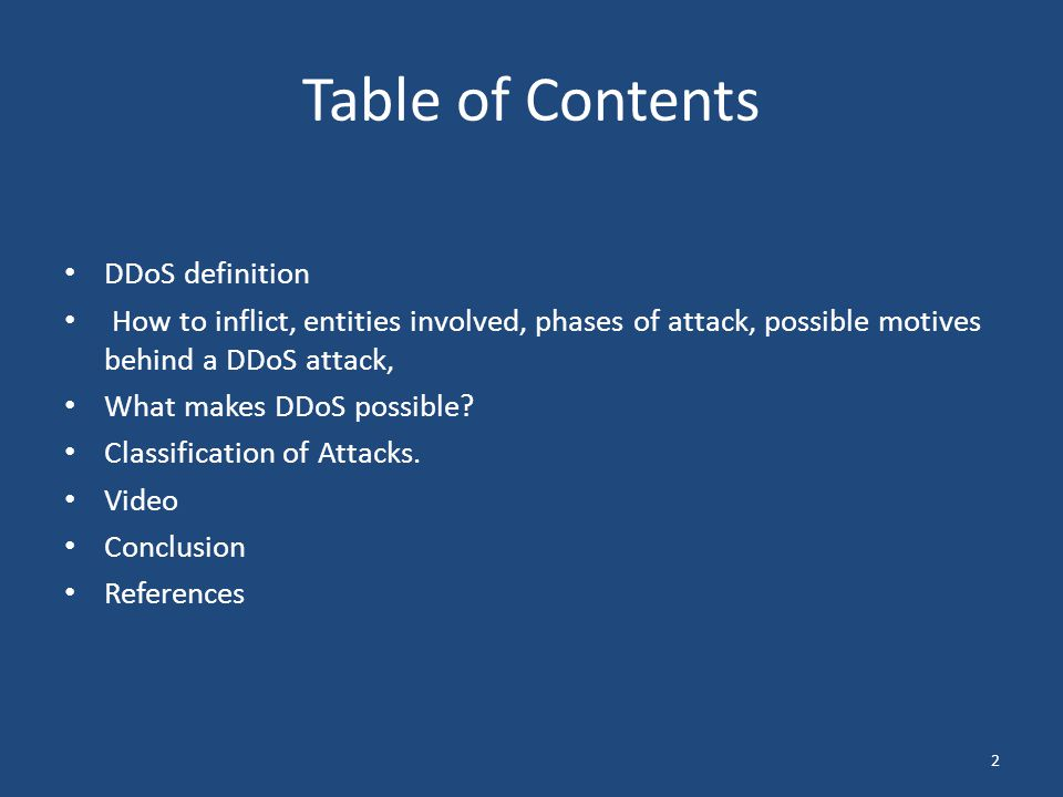 Table of Contents DDoS definition How to inflict, entities involved, phases of attack, possible motives behind a DDoS attack, What makes DDoS possible.