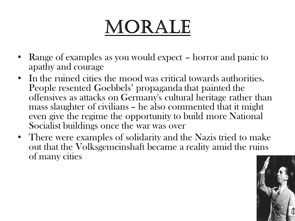 Morale Range of examples as you would expect – horror and panic to apathy and courage In the ruined cities the mood was critical towards authorities.