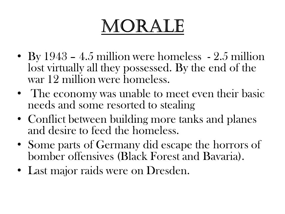 Morale By 1943 – 4.5 million were homeless - 2.5 million lost virtually all they possessed.