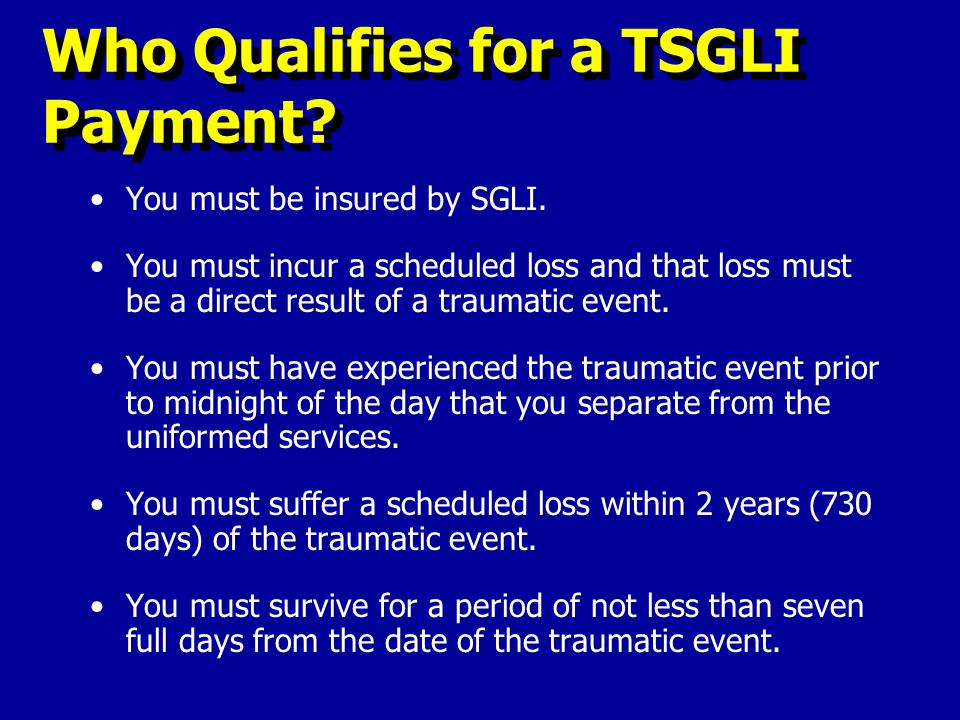 Who Qualifies for a TSGLI Payment. You must be insured by SGLI.