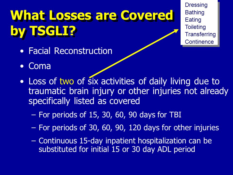 Losses can be combined up to the maximum $100K benefit, with the exception of: Loss of two of six ADL due to injuries not specifically listed on the schedule Can Losses Be Combined.