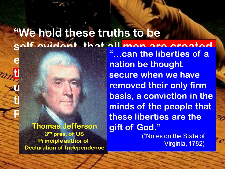 """""""We hold these truths to be self-evident, that all men are created equal, that they are endowed by their Creator with certain unalienable Rights, that"""