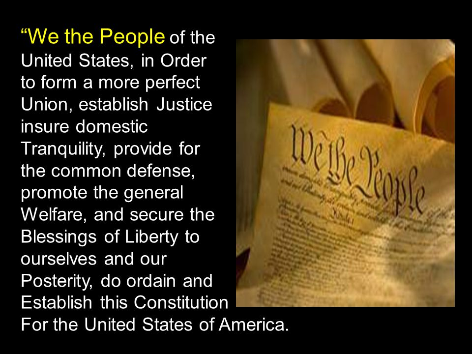 """""""We the People of the United States, in Order to form a more perfect Union, establish Justice insure domestic Tranquility, provide for the common defe"""