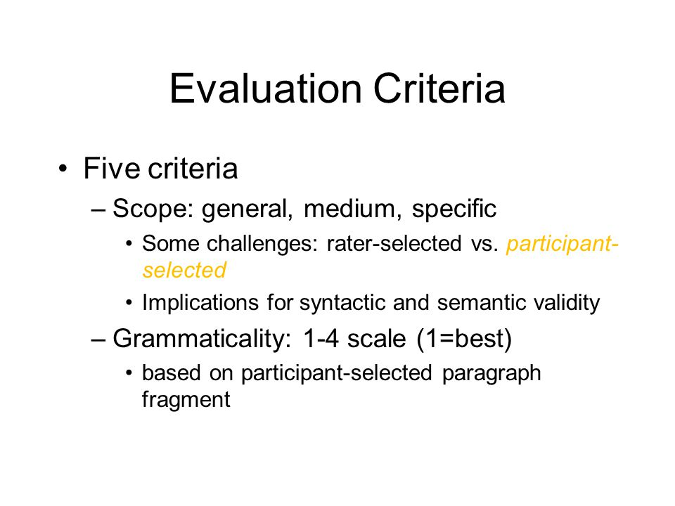 Evaluation Criteria Five criteria –Scope: general, medium, specific Some challenges: rater-selected vs.