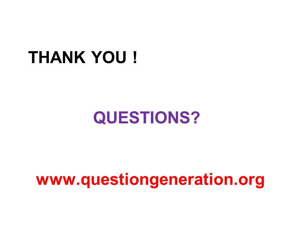 THANK YOU ! QUESTIONS www.questiongeneration.org
