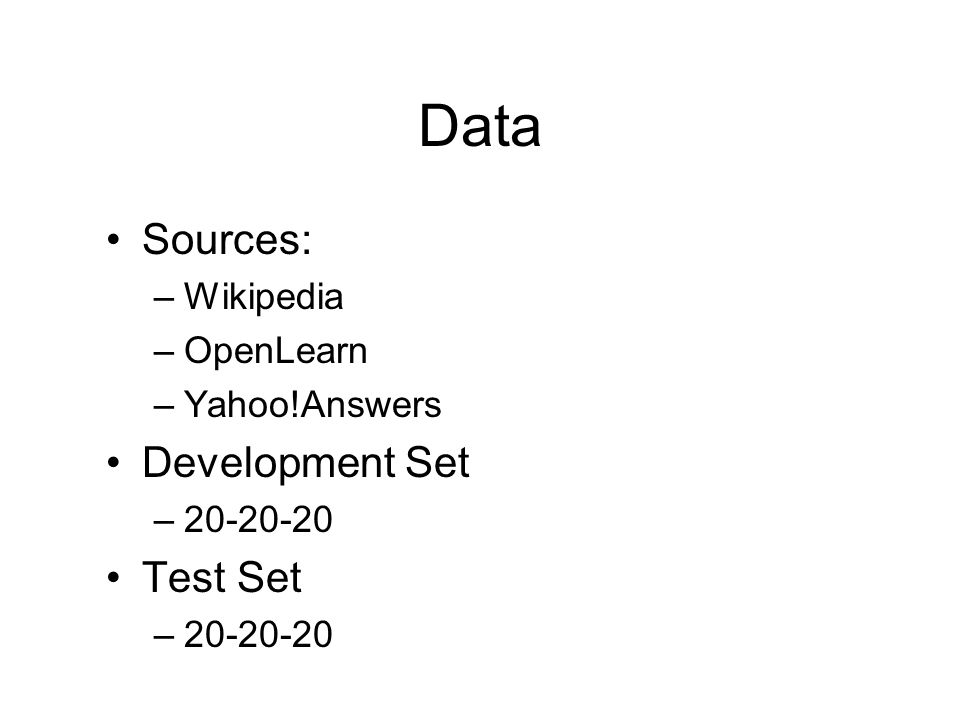 Data Sources: –Wikipedia –OpenLearn –Yahoo!Answers Development Set –20-20-20 Test Set –20-20-20