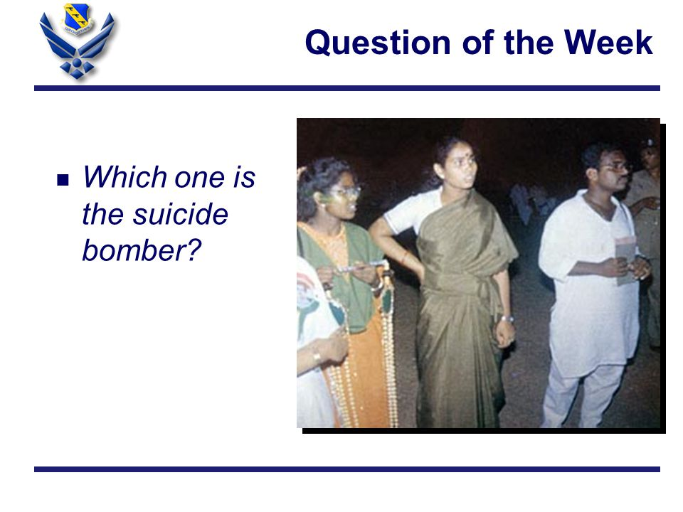 Question of the Week n Which one is the suicide bomber