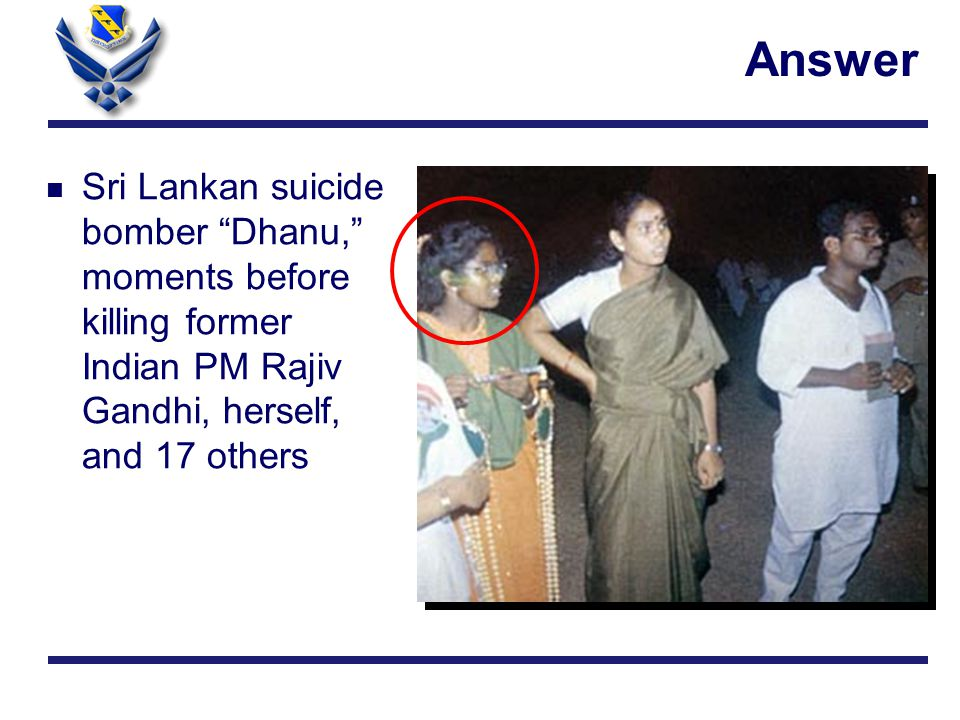 Answer n Sri Lankan suicide bomber Dhanu, moments before killing former Indian PM Rajiv Gandhi, herself, and 17 others