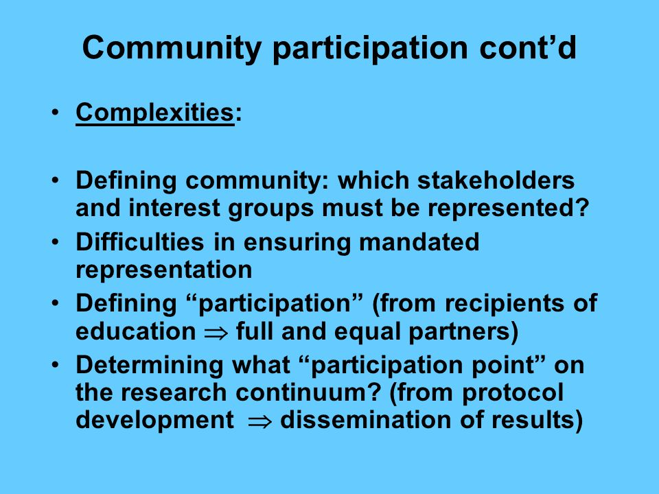 Community participation cont'd Complexities: Defining community: which stakeholders and interest groups must be represented.
