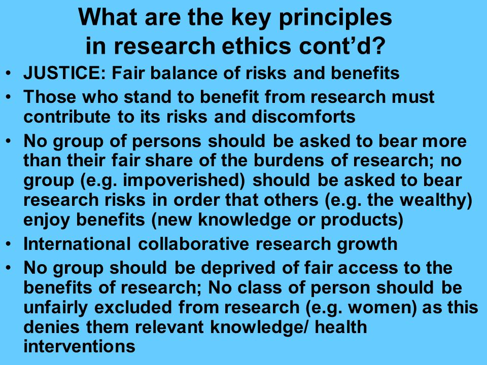 What are the key principles in research ethics cont'd.