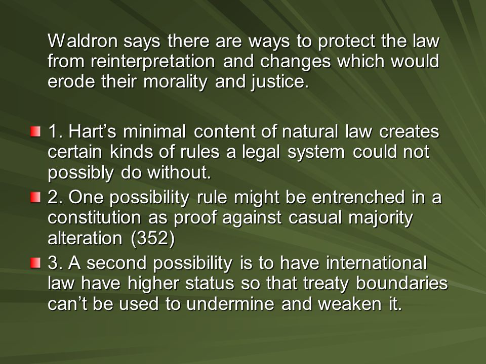 Waldron says there are ways to protect the law from reinterpretation and changes which would erode their morality and justice. 1. Hart's minimal conte