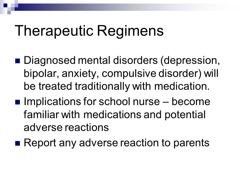 Therapeutic Regimens Diagnosed mental disorders (depression, bipolar, anxiety, compulsive disorder) will be treated traditionally with medication.