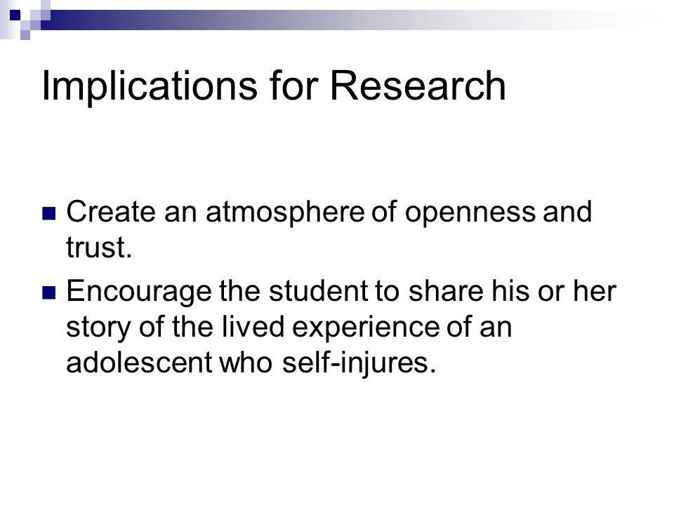 Implications for Research Create an atmosphere of openness and trust.