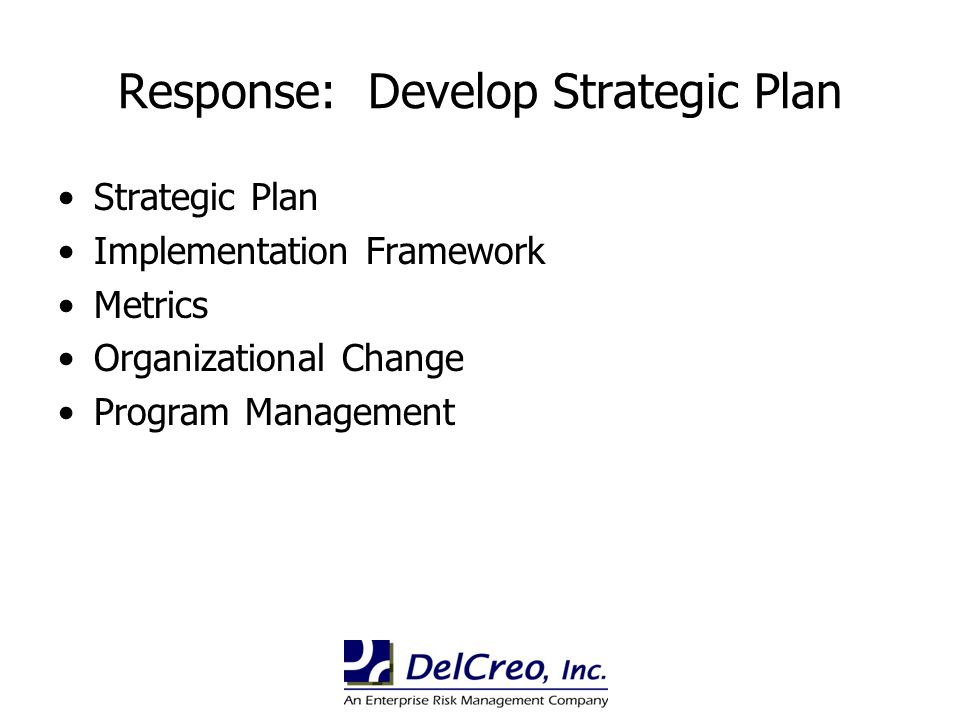 Response: Develop Strategic Plan Strategic Plan Implementation Framework Metrics Organizational Change Program Management