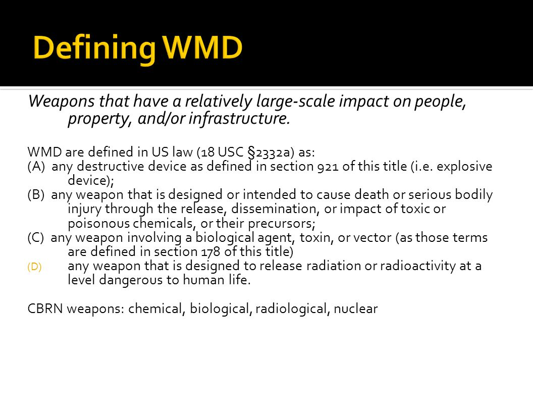 Weapons that have a relatively large-scale impact on people, property, and/or infrastructure.