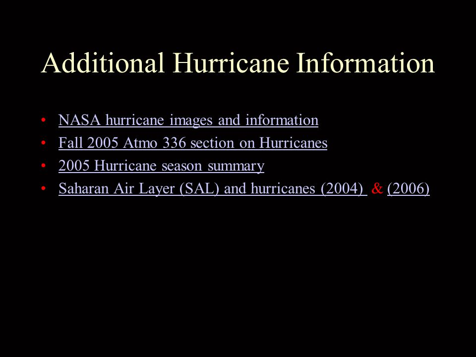 Additional Hurricane Information NASA hurricane images and information Fall 2005 Atmo 336 section on Hurricanes 2005 Hurricane season summary Saharan Air Layer (SAL) and hurricanes (2004) & (2006)Saharan Air Layer (SAL) and hurricanes (2004) (2006)