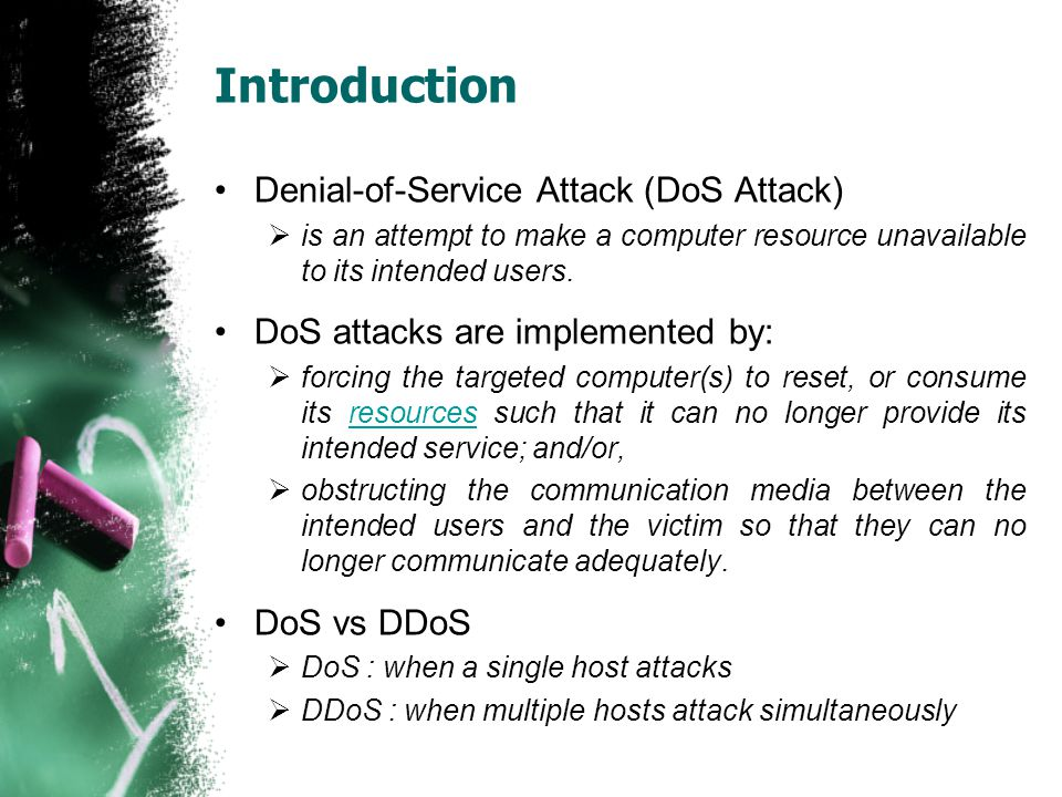 Introduction Denial-of-Service Attack (DoS Attack)  is an attempt to make a computer resource unavailable to its intended users. DoS attacks are impl