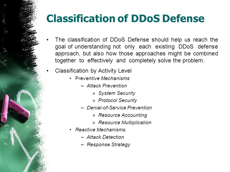 Classification of DDoS Defense The classification of DDoS Defense should help us reach the goal of understanding not only each existing DDoS defense a