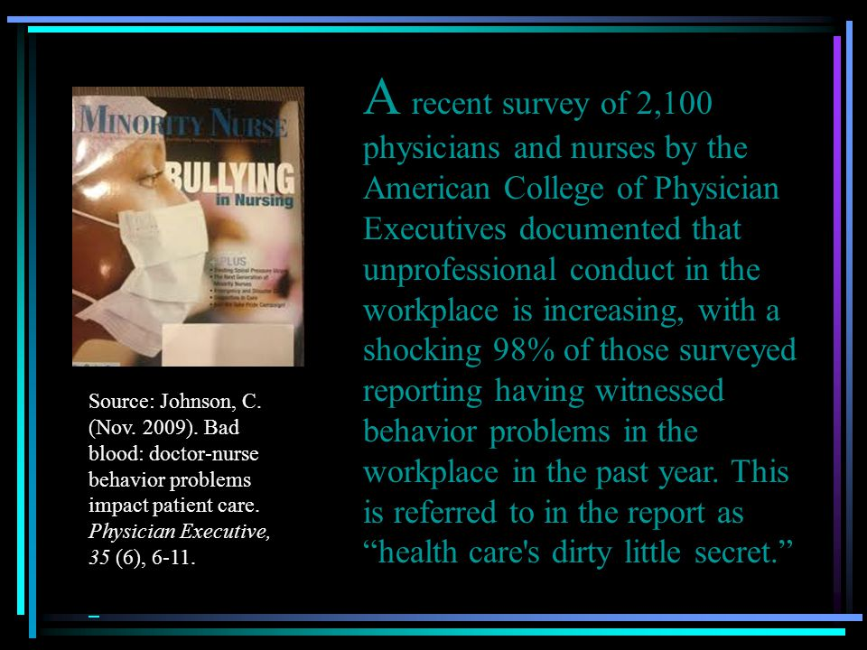 Source: Johnson, C. (Nov. 2009). Bad blood: doctor-nurse behavior problems impact patient care.