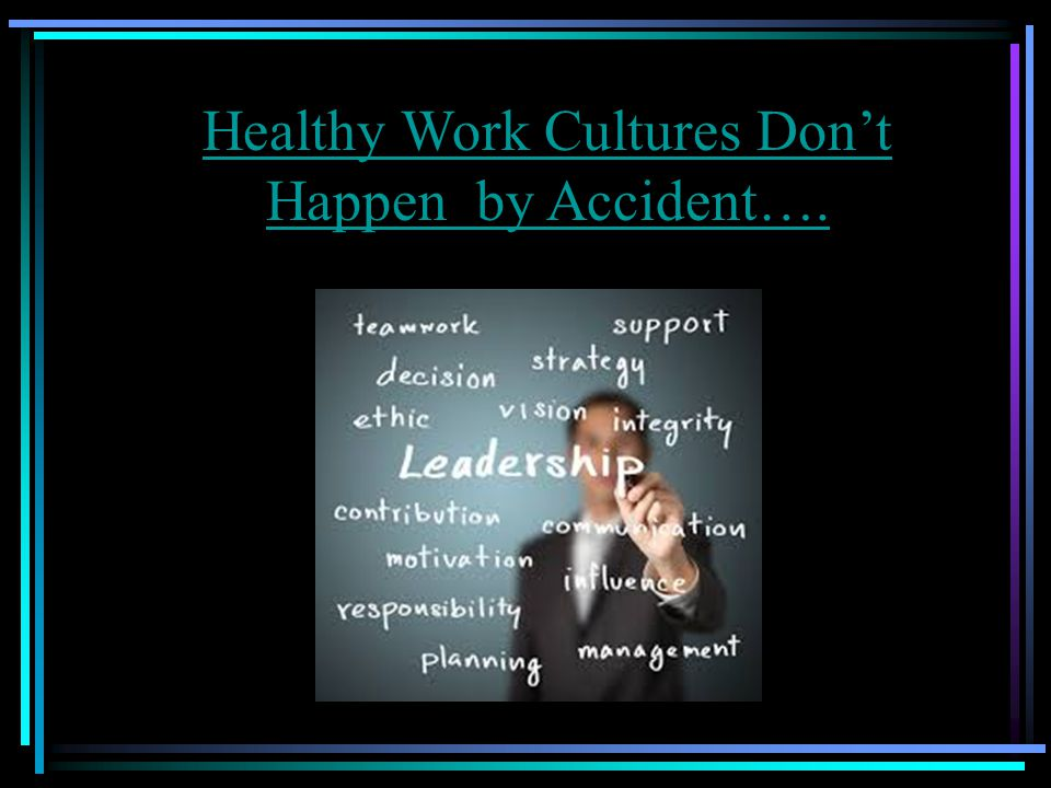 Changing unhealthy work cultures can be very difficult.