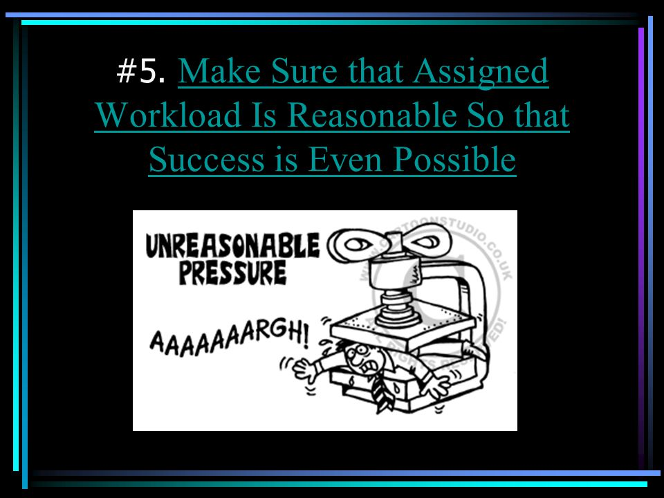 #5. Make Sure that Assigned Workload Is Reasonable So that Success is Even Possible