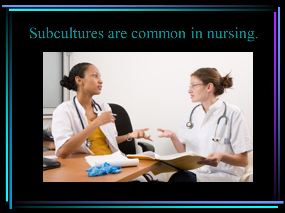 Subcultures are common in nursing.