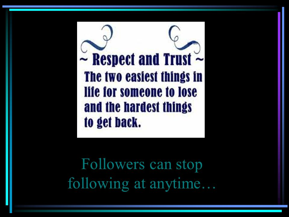 Followers can stop following at anytime…