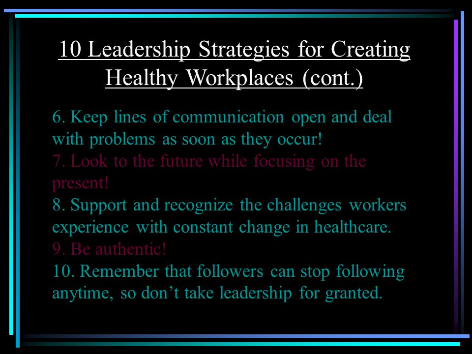 10 Leadership Strategies for Creating Healthy Workplaces (cont.) 6.