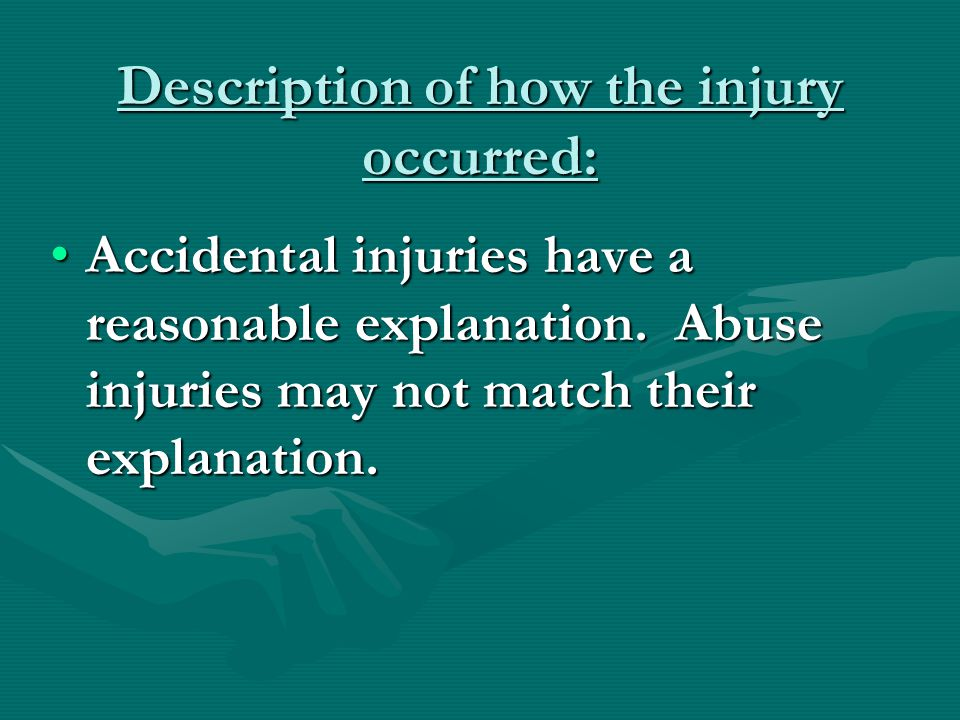 Description of how the injury occurred: Accidental injuries have a reasonable explanation.