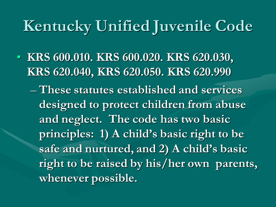 Kentucky Unified Juvenile Code KRS 600.010. KRS 600.020.