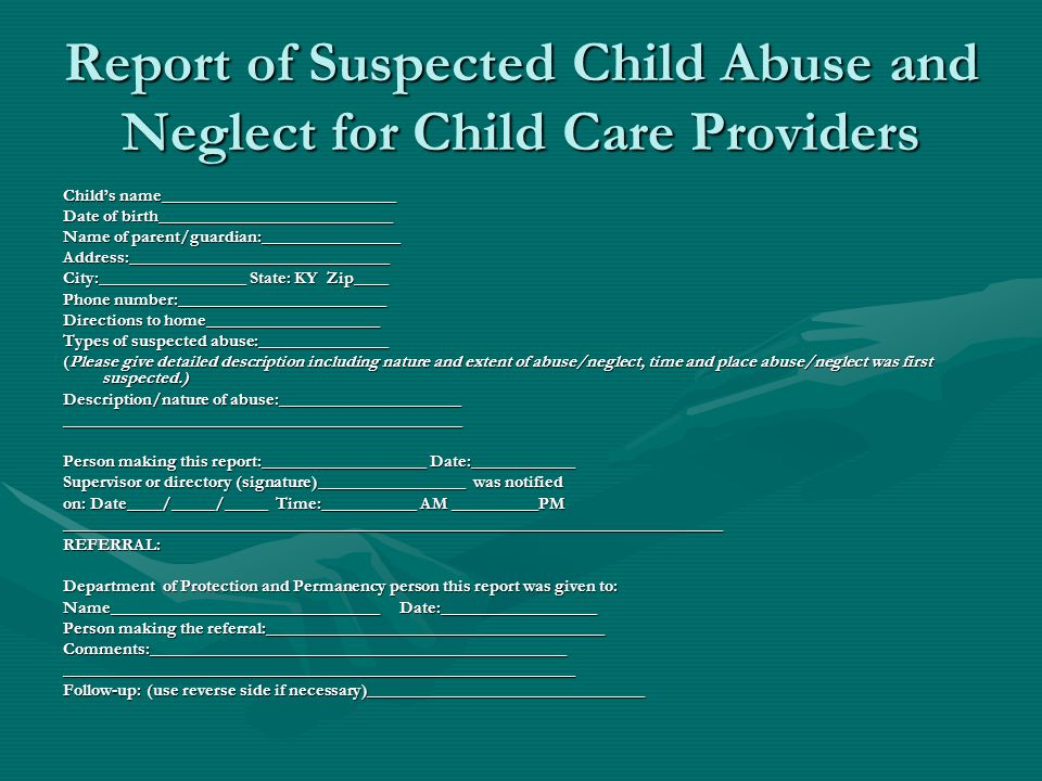 Report of Suspected Child Abuse and Neglect for Child Care Providers Child's name___________________________ Date of birth___________________________