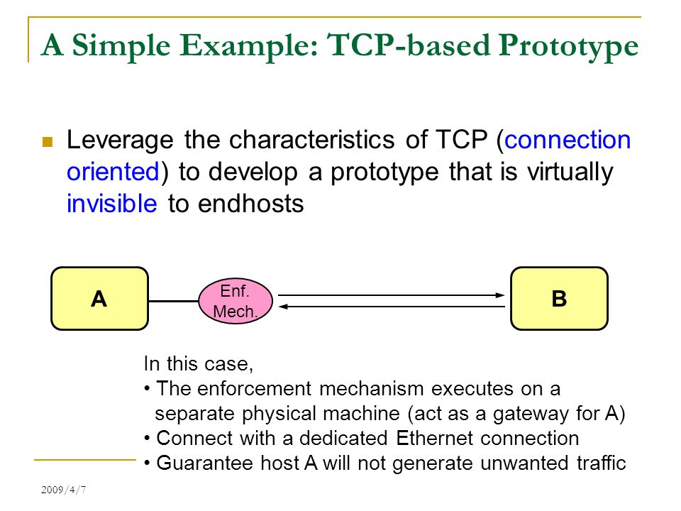 2009/4/7 Speaker: Li-Ming Chen 7 A Simple Example: TCP-based Prototype Leverage the characteristics of TCP (connection oriented) to develop a prototype that is virtually invisible to endhosts AB Enf.