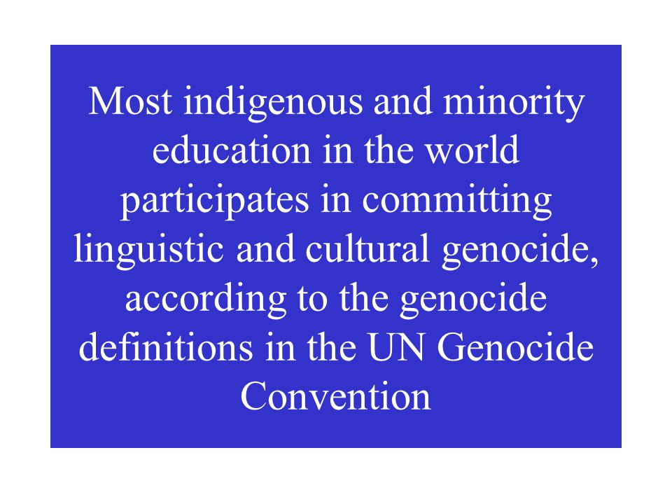 The subtractive dominant-language- only-medium submersion education has clearly caused serious mental harm to the indigenous, minority and/or dominate