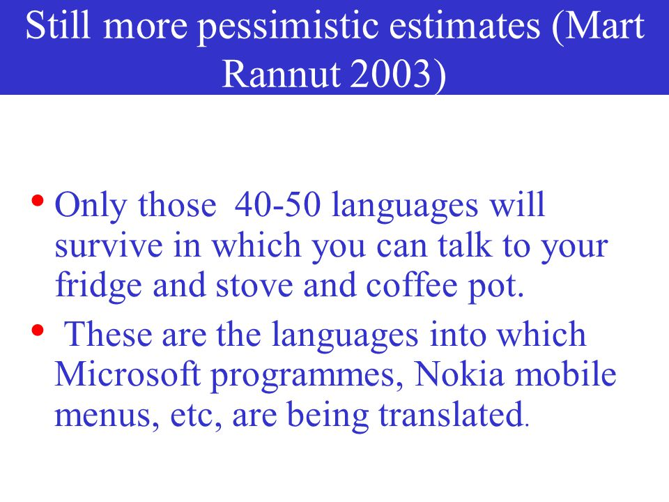3-600 languages left in 2100? Optimistic estimates 50% of today's spoken languages may be extinct or seriously endangered in 2100 Pessimistic but real