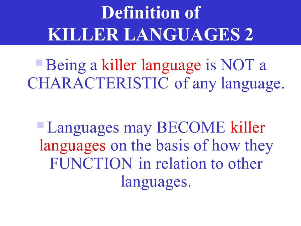 """Definition of KILLER LANGUAGES 1 When """"big"""" languages are learned subtractively (at the cost of the mother tongues) rather than additively (in additio"""