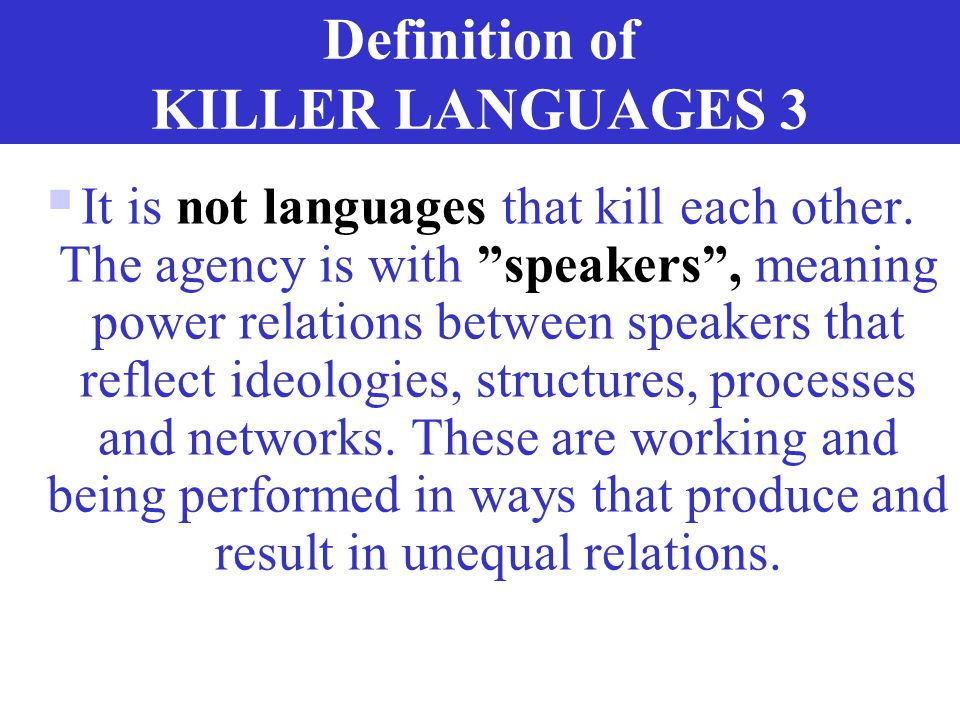 Definition of KILLER LANGUAGES 2  Being a killer language is NOT a CHARACTERISTIC of any language.  Languages may BECOME killer languages on the bas